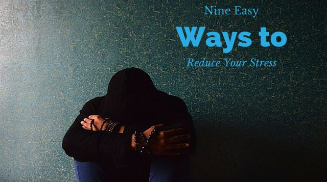 9 Easy Ways to Reduce Your Stress