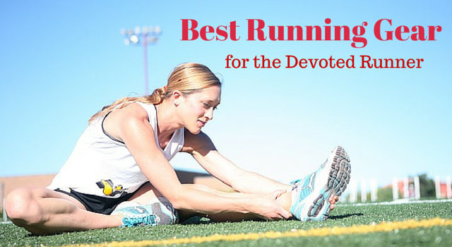 BEST RUNNING GEAR FOR THE DEVOTED RUNNER